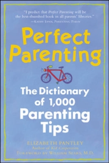 Perfect Parenting : The Dictionary of 1,000 Parenting Tips, Paperback