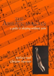 The Athletic Musician : A Guide to Playing without Pain, Paperback