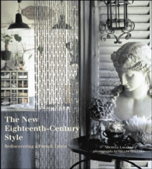 The New Eighteenth-century Style : Rediscovering a French Decor, Hardback