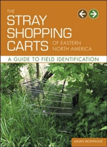 The Stray Shopping Carts of Eastern North America : A Guide to Field Identification, Paperback