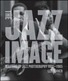 The Jazz Image : Masters of Jazz Photography, Hardback Book