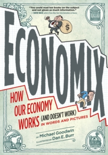 Economix : How Our Economy Works (and Doesn't Work), in Words and Pictures, Paperback