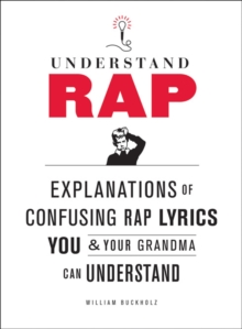 Understanding Rap : Explanations of Confusing Rap Lyrics You and Your Grandma Can Understand, Paperback Book