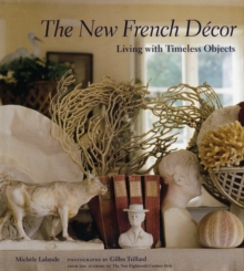 The New French Decor : Living with Timeless Objects, Hardback Book