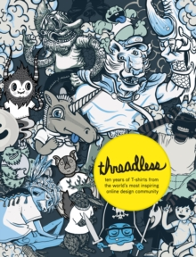 Threadless : Ten Years of T-shirts from the World's Most Inspiring Online Design Community, Paperback Book