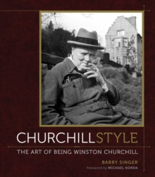 Churchill Style : The Art of Being Winston Churchill, Hardback Book