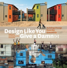 Design Like You Give a Damn 2 : Building Change from the Ground Up, Paperback Book