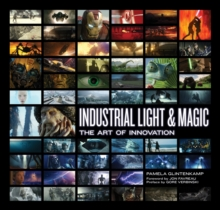 Industrial Light & Magic : Creating the Impossible, Hardback