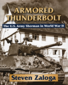 Armored Thunderbolt : The U.S. Army Sherman in World War II, Hardback