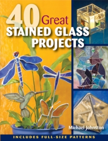 40 Great Stained Glass Projects : Includes Full-Size Patterns, Paperback