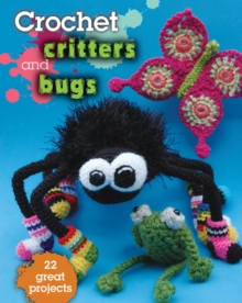 Crochet Critters and Bugs : 22 Great Projects, Paperback