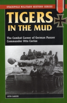 Tigers in the Mud : The Combat Career of German Panzer Commander Otto Carius, Paperback