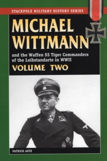 Michael Wittmann and the Waffen SS Tiger Commanders of the Leibstandarte in World War 2 : Vol. 2, Paperback
