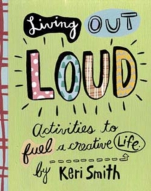 Living out Loud : An Activity Book to Fuel a Creative Life, Spiral bound Book