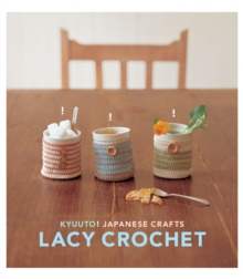 Kyuuto! Japanese Crafts! Lacy Crochet, Paperback