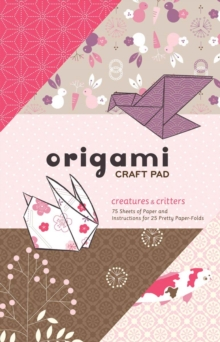 Origami Craft Pad : Creatures and Critters, Paperback