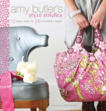 Amy Butler's Style Stitches : 12 Easy Ways to 26 Wonderful Bags, Hardback Book