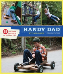 Handy Dad : 25 Awesome Projects for Dads and Kids, Paperback
