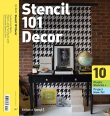 Stencil 101 Decor : Customize Walls, Floors, and Furniture with Oversized Stencil Art, Paperback