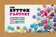 Button Factory : Everything You Need to Instantly  Create 25 Fabric-Covered Pins!, Kit