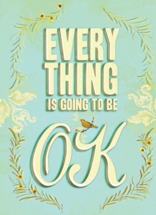 Everything Is Going to Be OK, Hardback