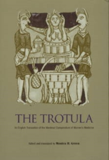 The Trotula : An English Translation of the Medieval Compendium of Women's Medicine, Paperback