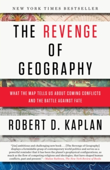 The Revenge of Geography : What the Map Tells Us About Coming Conflicts and the Battle Against Fate, Paperback Book