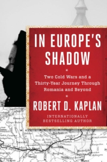 In Europe's Shadow : Two Cold Wars and a Thirty-Year Journey Through Romania and Beyond, Paperback