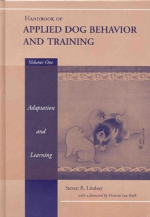 Handbook of Applied Dog Behaviour and Training : Principles of Behavioural Adaption and Learning v.1, Hardback Book