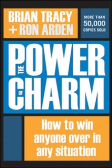The Power of Charm : How to Win Anyone Over in Any Situation, Hardback