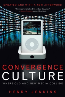 Convergence Culture : Where Old and New Media Collide, Paperback Book