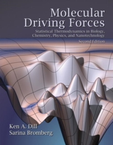 Molecular Driving Forces : Statistical Thermodynamics in Biology, Chemistry, Physics, and Nanoscience, Paperback