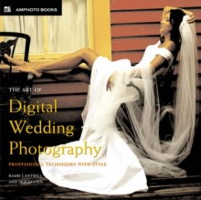 The Art of Digital Wedding Photography : Professional Techniques with Style, Paperback