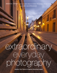 Extraordinary Everyday Photography : Awaken Your Vision to Capture Stunning Images Wherever You are, Paperback Book