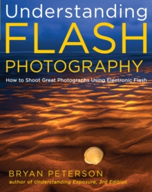 Understanding Flash Photography : How to Shoot Great Photographs Using Electronic Flash and Other Artificial Light Sources, Paperback Book