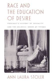 "Race and the Education of Desire : Foucault's ""History of Sexuality"" and the Colonial Order of Things, Paperback"