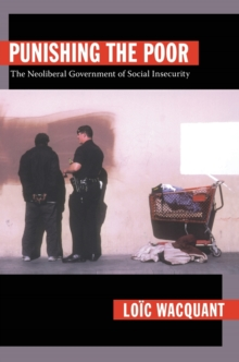 Punishing the Poor : The Neoliberal Government of Social Insecurity, Paperback