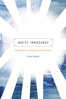 White Innocence : Paradoxes of Colonialism and Race, Paperback