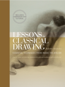 Lessons in Classical Drawing : Essential Techniques from Inside the Atelier, Mixed media product