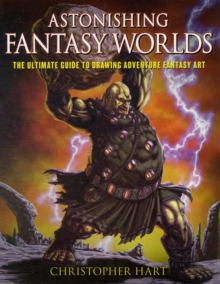 Astonishing Fantasy Worlds : The Ultimate Guide to Drawing Adventure Fantasy Art, Paperback