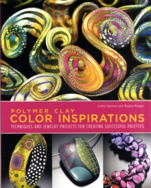 Polymer Clay Color Inspirations : Techniques and Jewelry Projects for Creating Successful Palettes, Paperback