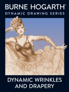 Dynamic Wrinkles and Drapery : Solutions for Drawing the Clothed Figure, Paperback