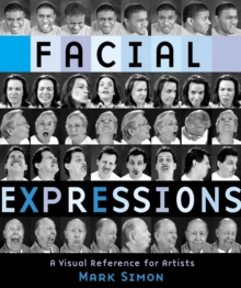 Facial Expressions : A Visual Reference for Artists, Paperback