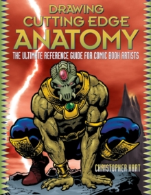 Drawing Cutting Edge Anatomy : The Ultimate Reference Guide for Comic Book Artists, Paperback