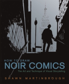 How to Draw Noir Comics : The Art and Technique of Visual Storytelling, Paperback Book