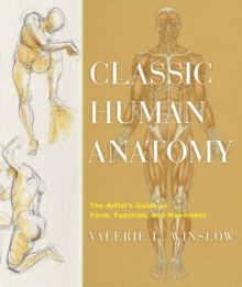 Classic Human Anatomy : The Artist's Guide to Form, Function, and Movement, Hardback Book