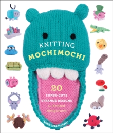 Knitting Mochimochi : 20 Super-cute Strange Designs for Knitted Amigurumi, Paperback