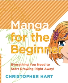 Manga for the Beginner : Everything You Need to Start Drawing Right Away!, Paperback