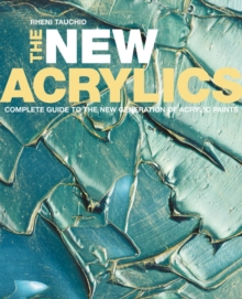 The New Acrylics : Complete Guide to the New Generation of Acrylic Paints, Paperback