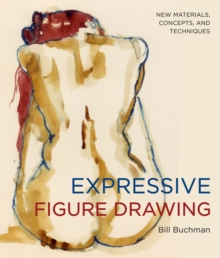 Expressive Figure Drawing : New Materials, Concepts, and Techniques, Paperback